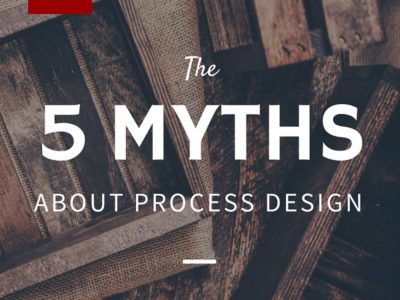 5 Process Design Myths – and why they're false!